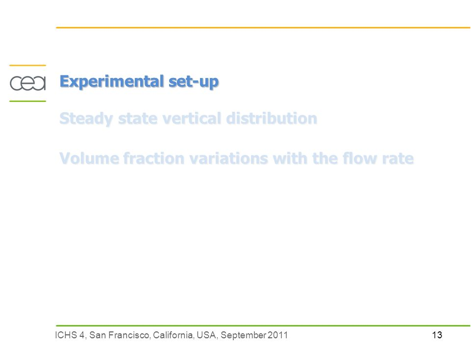 13ICHS 4, San Francisco, California, USA, September 2011 Experimental set-up Steady state vertical distribution Volume fraction variations with the flow rate
