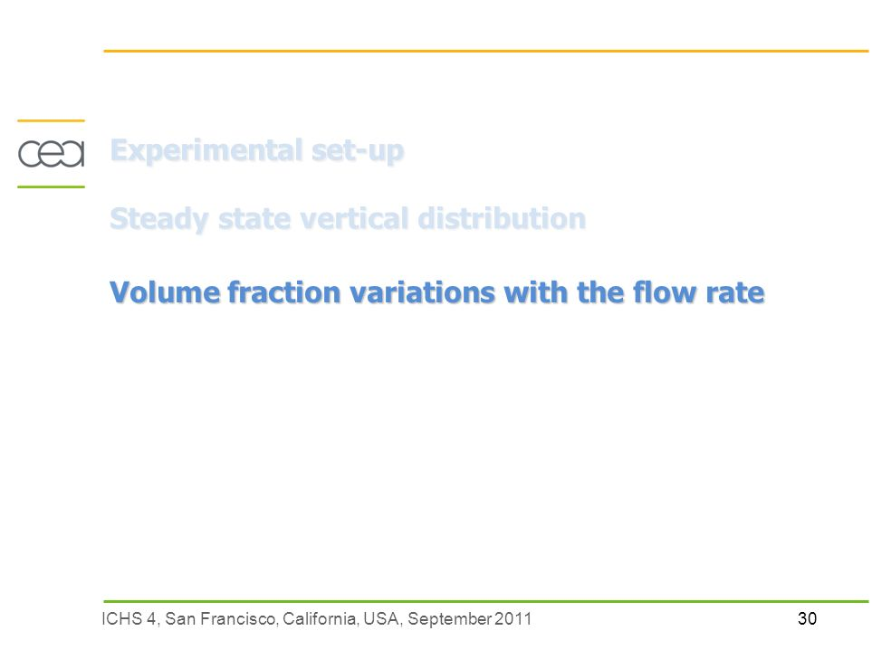 30ICHS 4, San Francisco, California, USA, September 2011 Experimental set-up Steady state vertical distribution Volume fraction variations with the flow rate