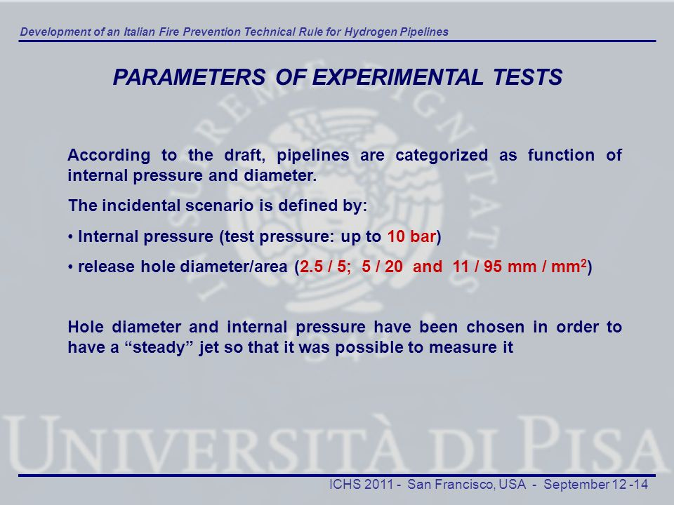 Development of an Italian Fire Prevention Technical Rule for Hydrogen Pipelines ICHS 2011 - San Francisco, USA - September 12 -14 PARAMETERS OF EXPERI