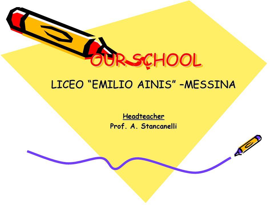 OUR SCHOOL LICEO EMILIO AINIS –MESSINA Headteacher Prof. A. Stancanelli