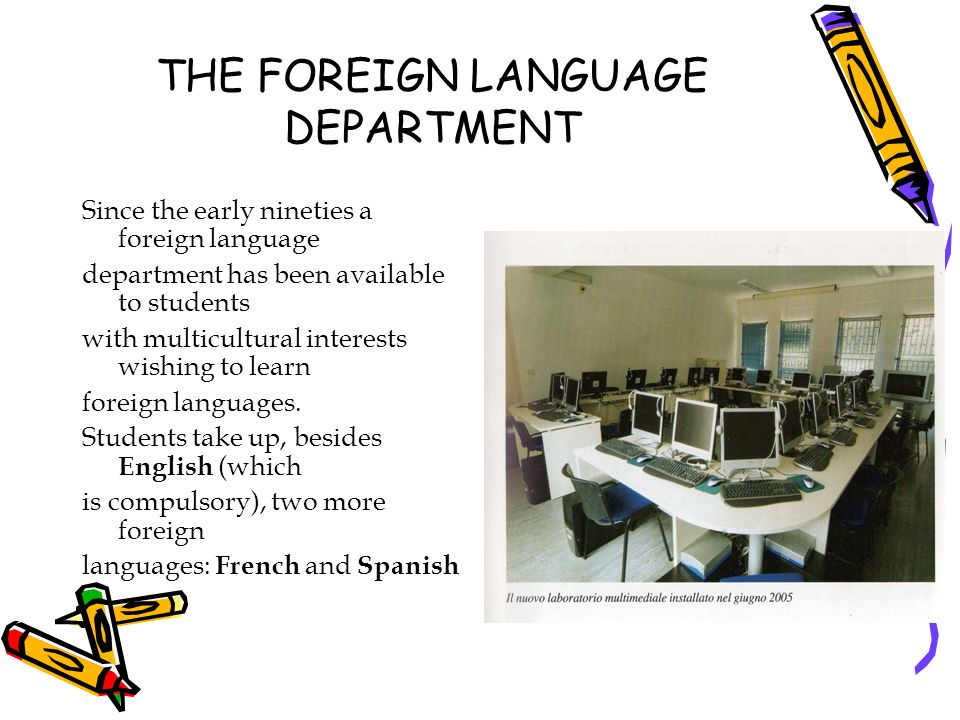 THE FOREIGN LANGUAGE DEPARTMENT Since the early nineties a foreign language department has been available to students with multicultural interests wis