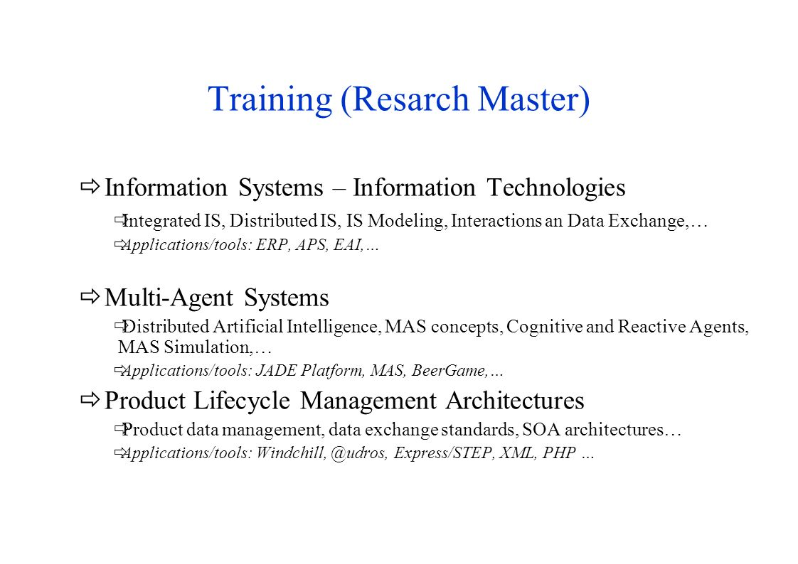 Training (Resarch Master) Information Systems – Information Technologies Integrated IS, Distributed IS, IS Modeling, Interactions an Data Exchange,… A