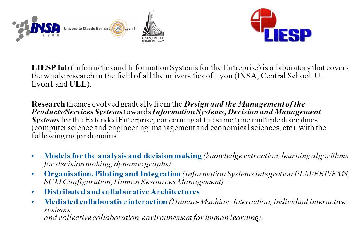 LIESP lab (Informatics and Information Systems for the Entreprise) is a laboratory that covers the whole research in the field of all the universities