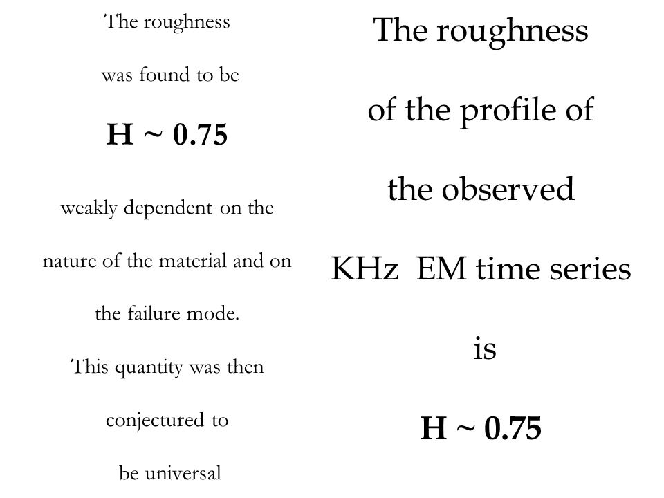 The roughness was found to be H ~ 0.75 weakly dependent on the nature of the material and on the failure mode. This quantity was then conjectured to b
