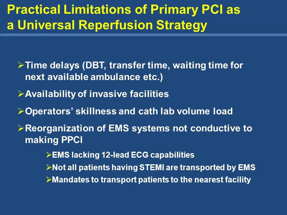 * ST segment resolution < 50% & persistent chest pain, or hemodynamic instability PCI Centre Cath Lab Community Hospital Emergency Department Cath / PCI within 6 hrs regardless of reperfusion status Cath and Rescue PCI GP IIb/IIIa Inhibitor TNK + ASA + Heparin / Enoxaparin + Clopidogrel PharmacoinvasiveStrategy Urgent Transfer to PCI Centre Assess chest pain, ST resolution at 60-90 minutes after randomization at 60-90 minutes after randomization High Risk ST Elevation MI within 12 hours of symptom onset Failed Reperfusion* Successful Reperfusion Elective Cath PCI PCI > 24 hrs later Standard Treatment Repatriation of stable patients within 24 hrs of PCI The TRANSFER AMI Trial Cantor WJ, et al.