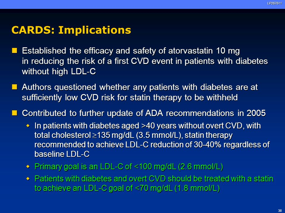 Atorvastatin study in the prevention of CV endpoints in subjects with DM: the ASPEN study Knopp RH et al, Diabetes Care 2006; 29: 1478-85 Objective To evaluate atorvastatin 10 mg vs placebo in pts with DM and LDL cholesterol levels below the current guidelines cut-offs