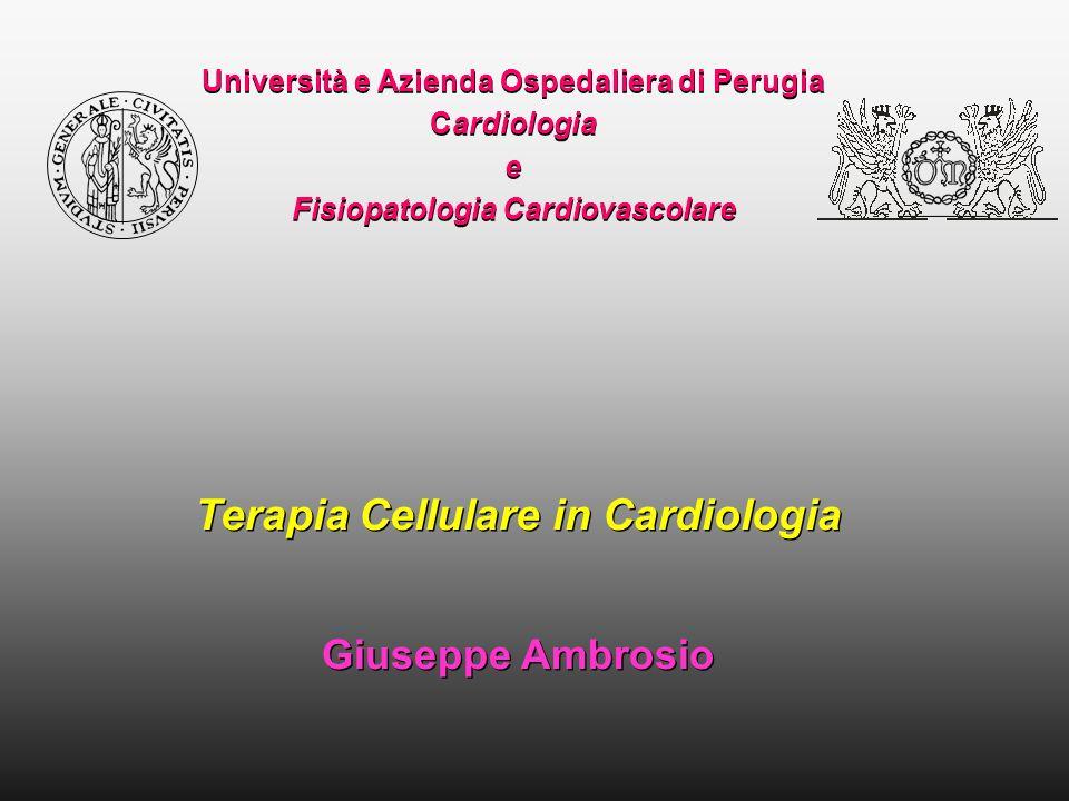 Università e Azienda Ospedaliera di Perugia Cardiologia e Fisiopatologia Cardiovascolare Terapia Cellulare in Cardiologia Giuseppe Ambrosio Terapia Ce