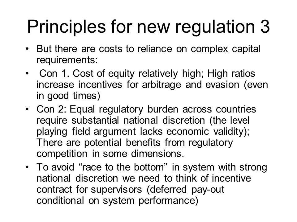 Principles for new regulation 3 But there are costs to reliance on complex capital requirements: Con 1. Cost of equity relatively high; High ratios in