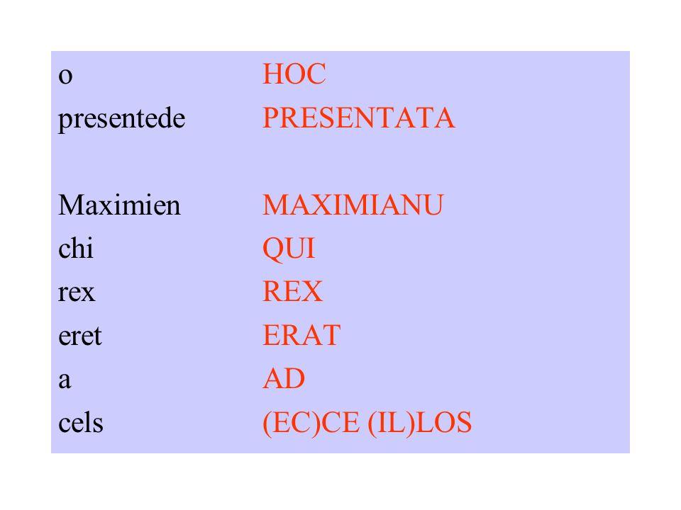 oHOC presentedePRESENTATA MaximienMAXIMIANU chiQUI rexREX eretERAT aAD cels(EC)CE (IL)LOS