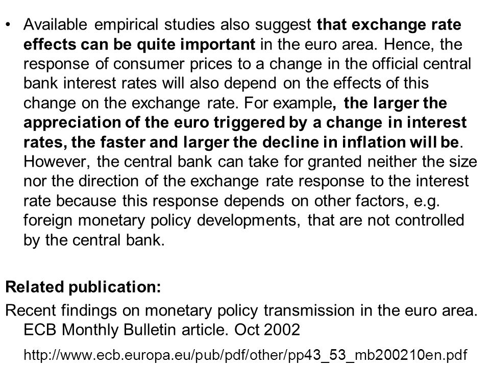 Available empirical studies also suggest that exchange rate effects can be quite important in the euro area.