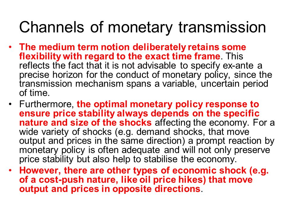 Channels of monetary transmission The medium term notion deliberately retains some flexibility with regard to the exact time frame.