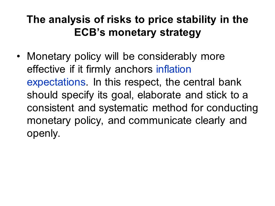 The analysis of risks to price stability in the ECBs monetary strategy Monetary policy will be considerably more effective if it firmly anchors inflation expectations.