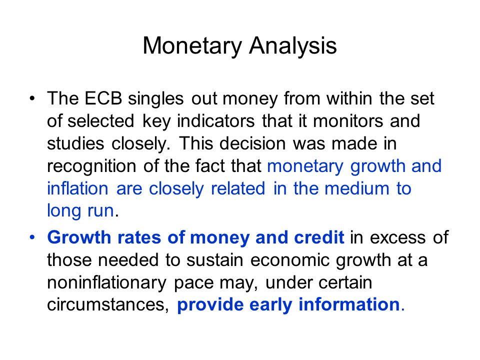 Monetary Analysis The ECB singles out money from within the set of selected key indicators that it monitors and studies closely.