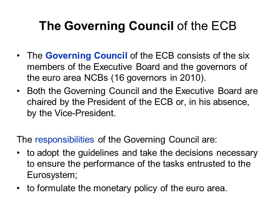 The Governing Council of the ECB The Statute of the ESCB states that the Governing Council shall act by a simple majority when taking decisions on monetary policy and on the other tasks of the Eurosystem.