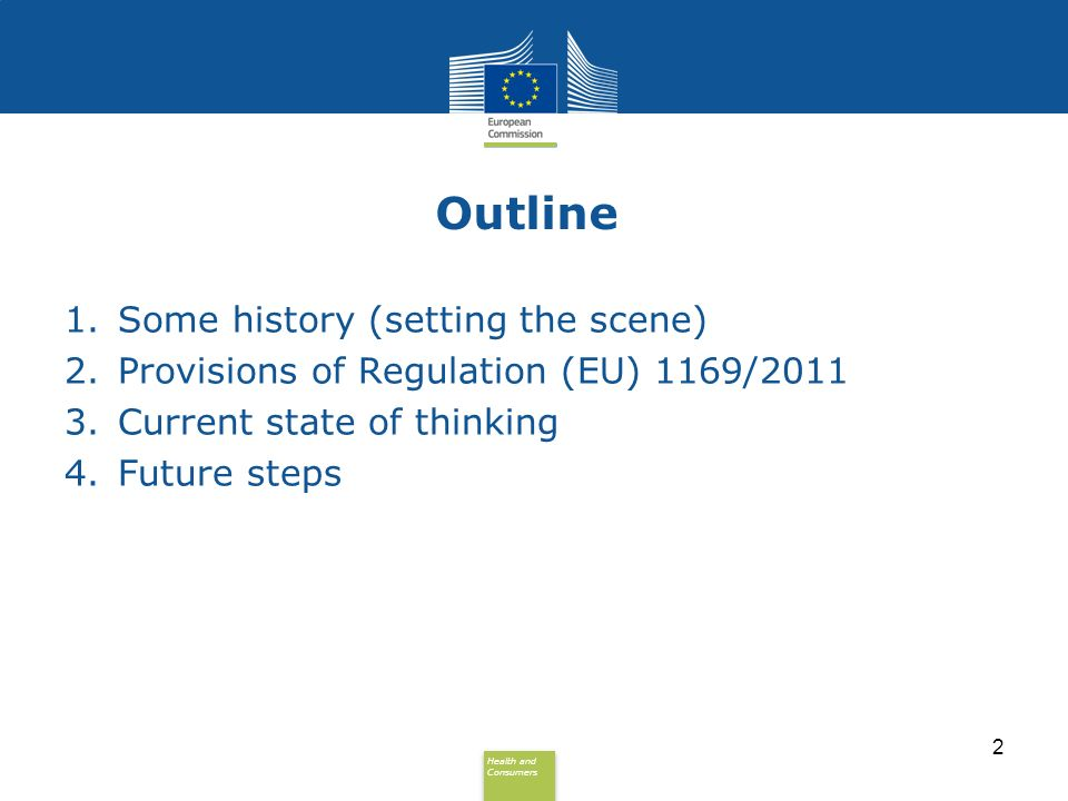 Health and Consumers Health and Consumers Outline 1.Some history (setting the scene) 2.Provisions of Regulation (EU) 1169/2011 3.Current state of thin