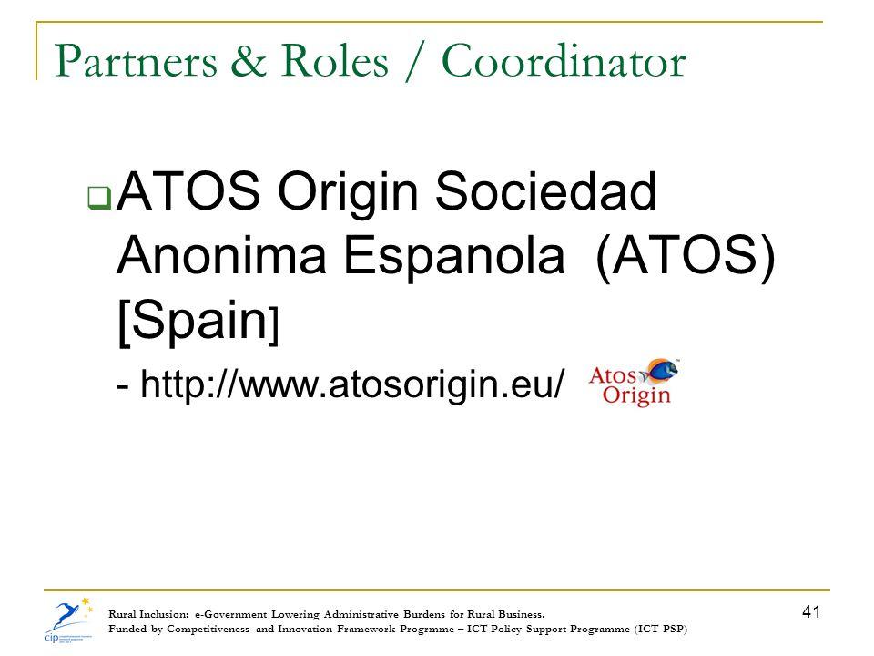 Partners & Roles / Coordinator ATOS Origin Sociedad Anonima Espanola (ATOS) [Spain ] - http://www.atosorigin.eu/ Rural Inclusion: e-Government Lowerin