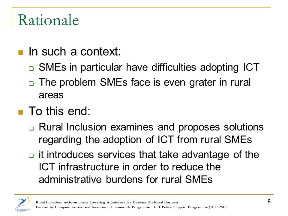 Rationale In such a context: SMEs in particular have difficulties adopting ICT The problem SMEs face is even grater in rural areas To this end: Rural