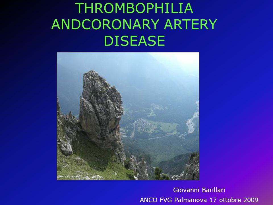 THROMBOPHILIA ANDCORONARY ARTERY DISEASE Giovanni Barillari ANCO FVG Palmanova 17 ottobre 2009
