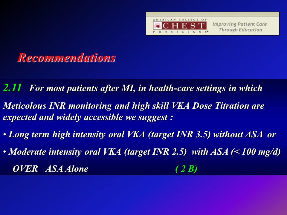 Recommendations 2.11 For most patients after MI, in health-care settings in which Meticolous INR monitoring and high skill VKA Dose Titration are expe
