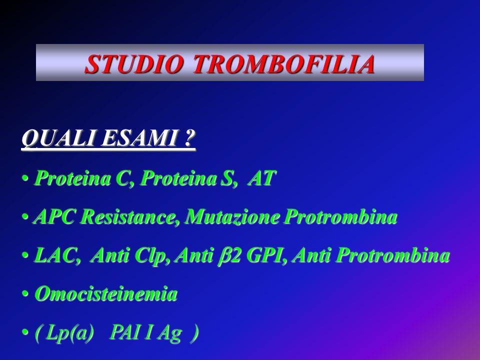 STUDIO TROMBOFILIA QUALI ESAMI ? Proteina C, Proteina S, AT Proteina C, Proteina S, AT APC Resistance, Mutazione Protrombina APC Resistance, Mutazione