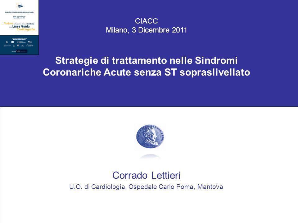 CIACC Milano, 3 Dicembre 2011 Strategie di trattamento nelle Sindromi Coronariche Acute senza ST sopraslivellato Corrado Lettieri U.O. di Cardiologia,
