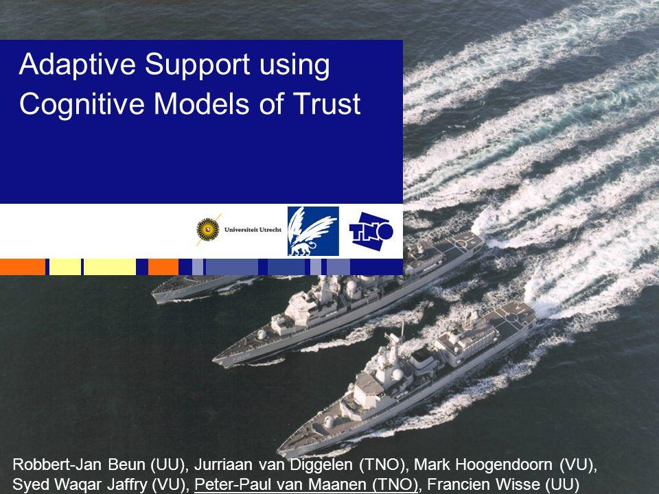 Adaptive Support using Cognitive Models of Trust Robbert-Jan Beun (UU), Jurriaan van Diggelen (TNO), Mark Hoogendoorn (VU), Syed Waqar Jaffry (VU), Pe