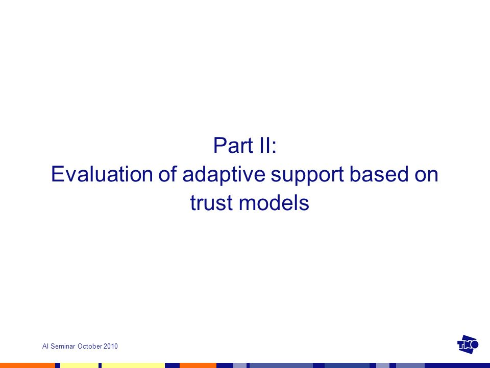 AI Seminar October 2010 Part II: Evaluation of adaptive support based on trust models