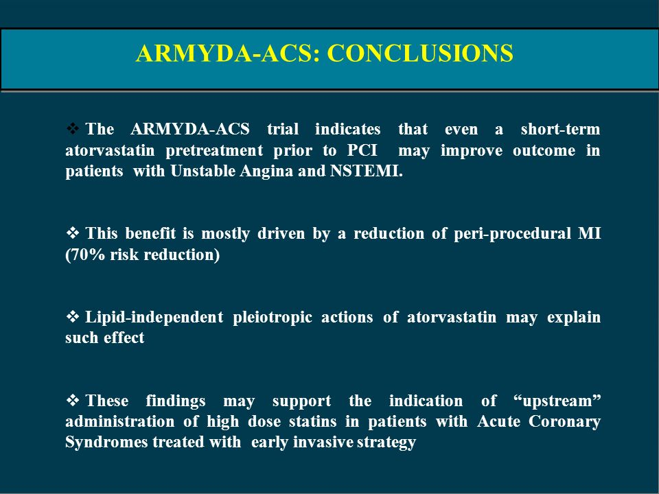 ARMYDA-ACS: CONCLUSIONS The ARMYDA-ACS trial indicates that even a short-term atorvastatin pretreatment prior to PCI may improve outcome in patients w