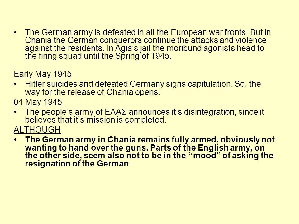 The German army is defeated in all the European war fronts. But in Chania the German conquerors continue the attacks and violence against the resident