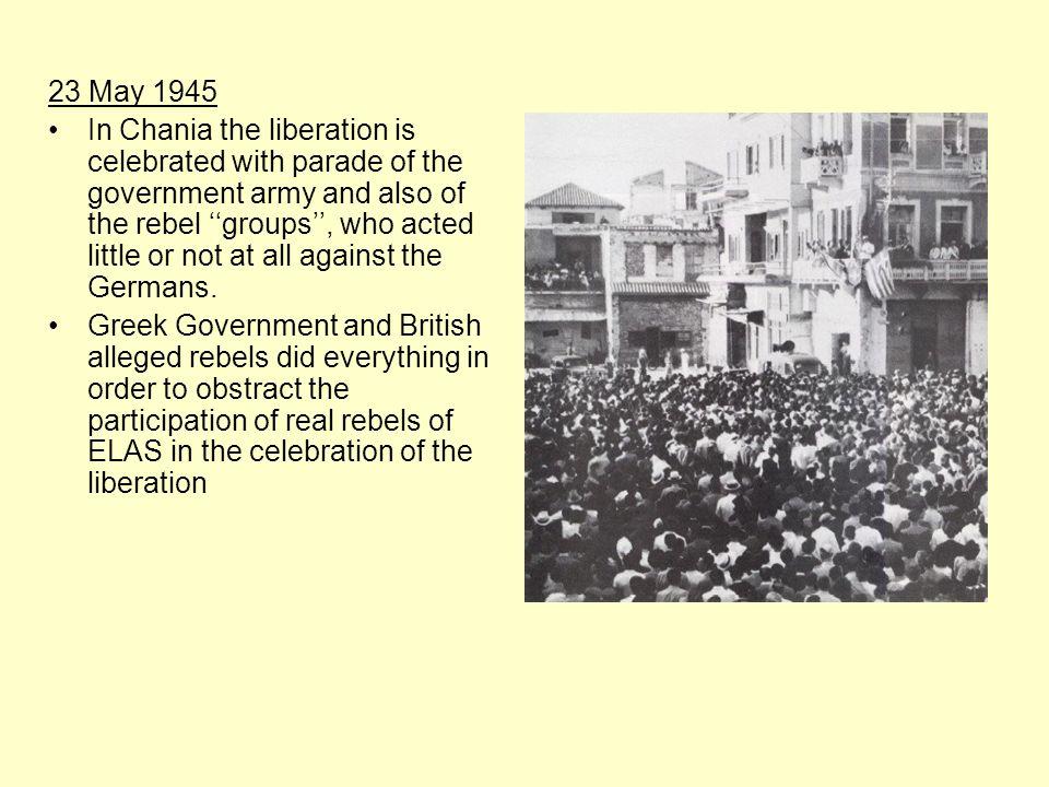 23 Μay 1945 In Chania the liberation is celebrated with parade of the government army and also of the rebel groups, who acted little or not at all aga