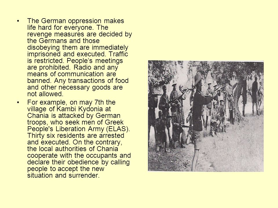 The German oppression makes life hard for everyone. The revenge measures are decided by the Germans and those disobeying them are immediately imprison