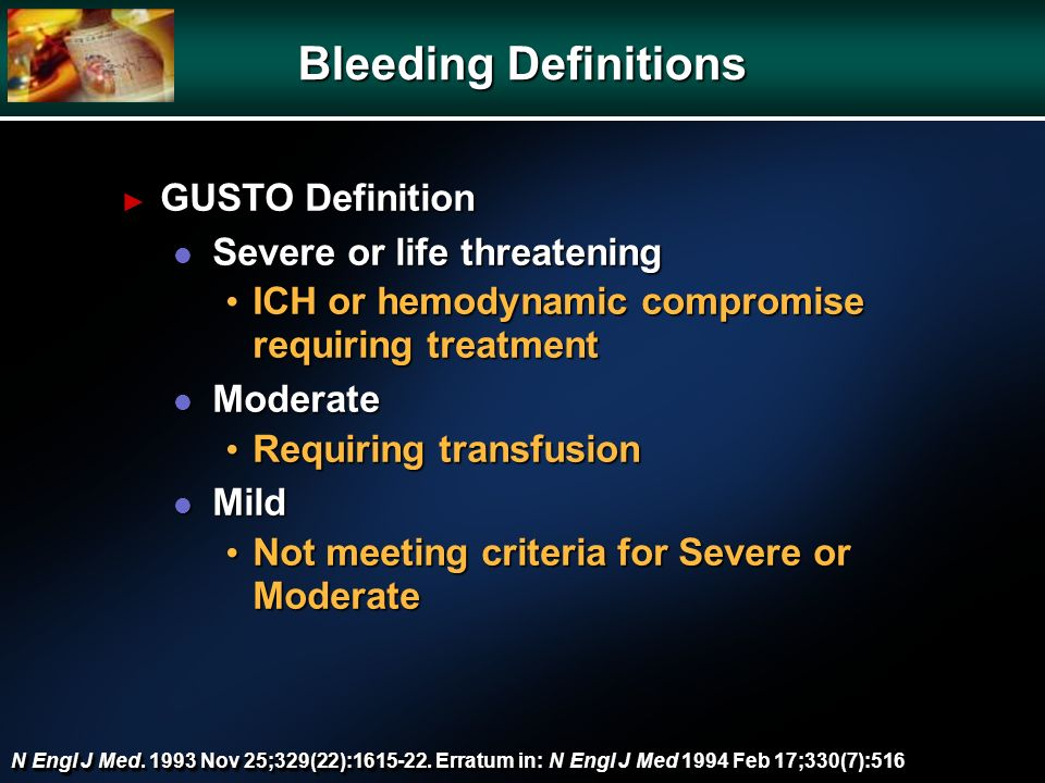 N Engl J Med. 1993 Nov 25;329(22):1615-22. Erratum in: N Engl J Med 1994 Feb 17;330(7):516 Bleeding Definitions GUSTO Definition GUSTO Definition l Se