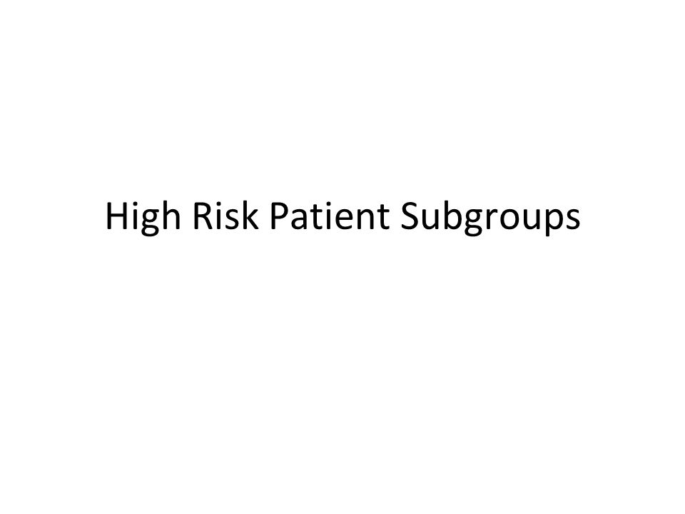 High Risk Patient Subgroups