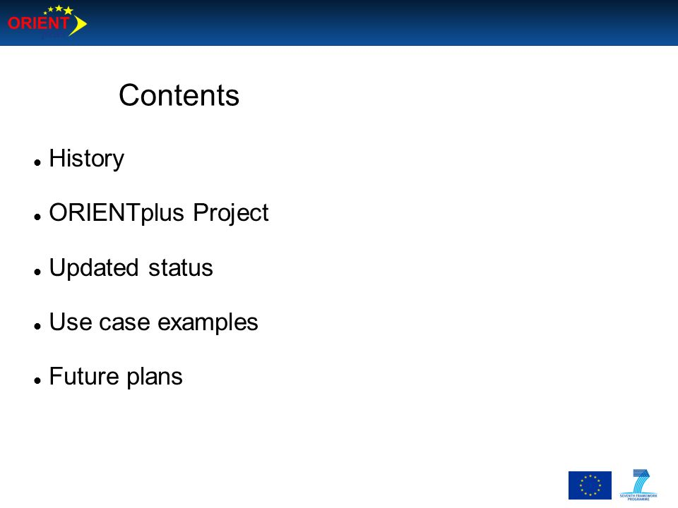 Contents History ORIENTplus Project Updated status Use case examples Future plans