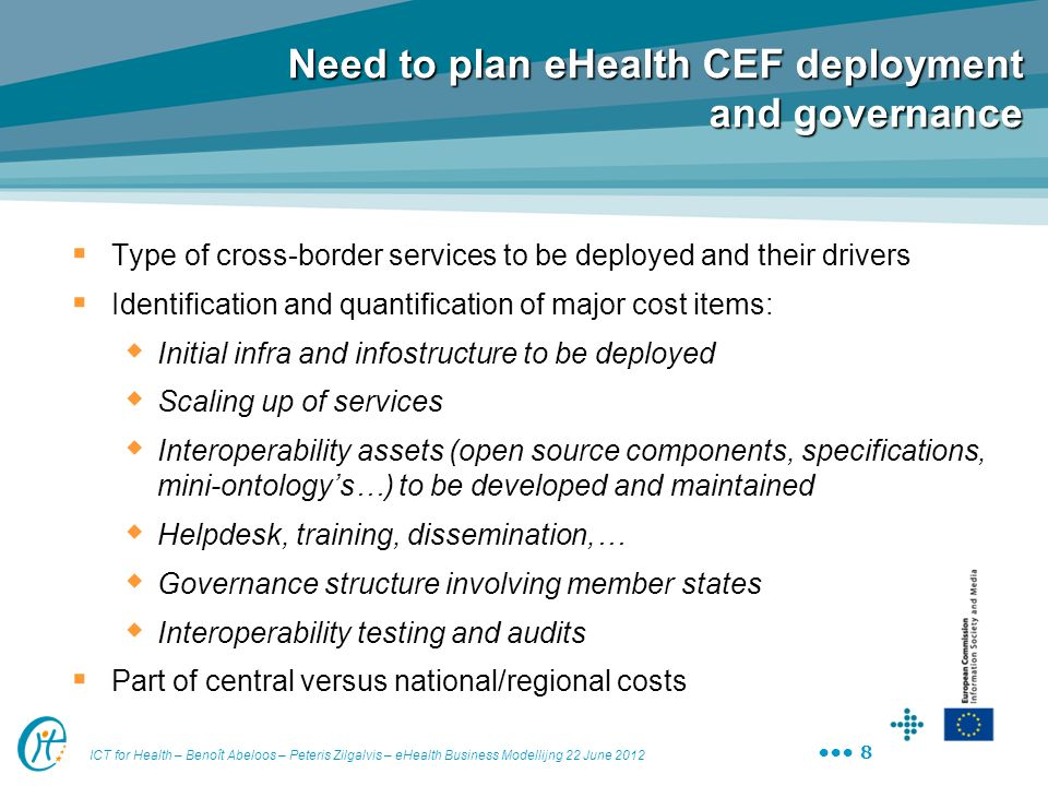 ICT for Health – Benoît Abeloos – Peteris Zilgalvis – eHealth Business Modellijng 22 June 2012 8 Need to plan eHealth CEF deployment and governance Ty