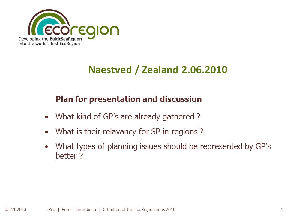 s.Pro | Peter Hammbuch | Definition of the EcoRegion aims 2010 Spatial Planning Good practices overview and challenges for discussion Jacek Lendzion U