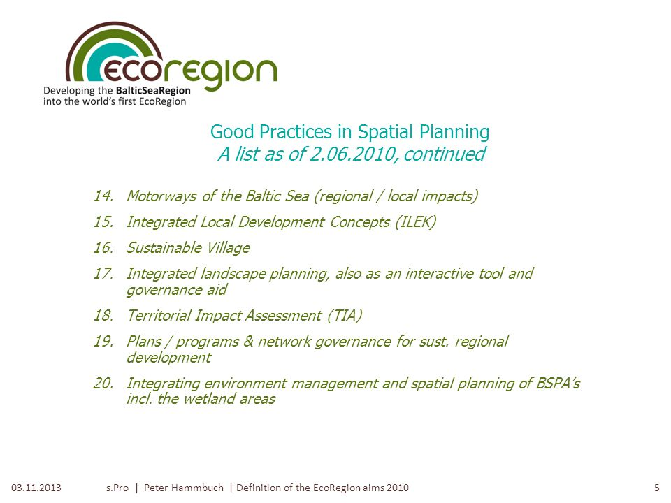 s.Pro | Peter Hammbuch | Definition of the EcoRegion aims 2010403.11.2013 Good Practices in Spatial Planning A list as of 2.06.2010, continued 7.Sust.