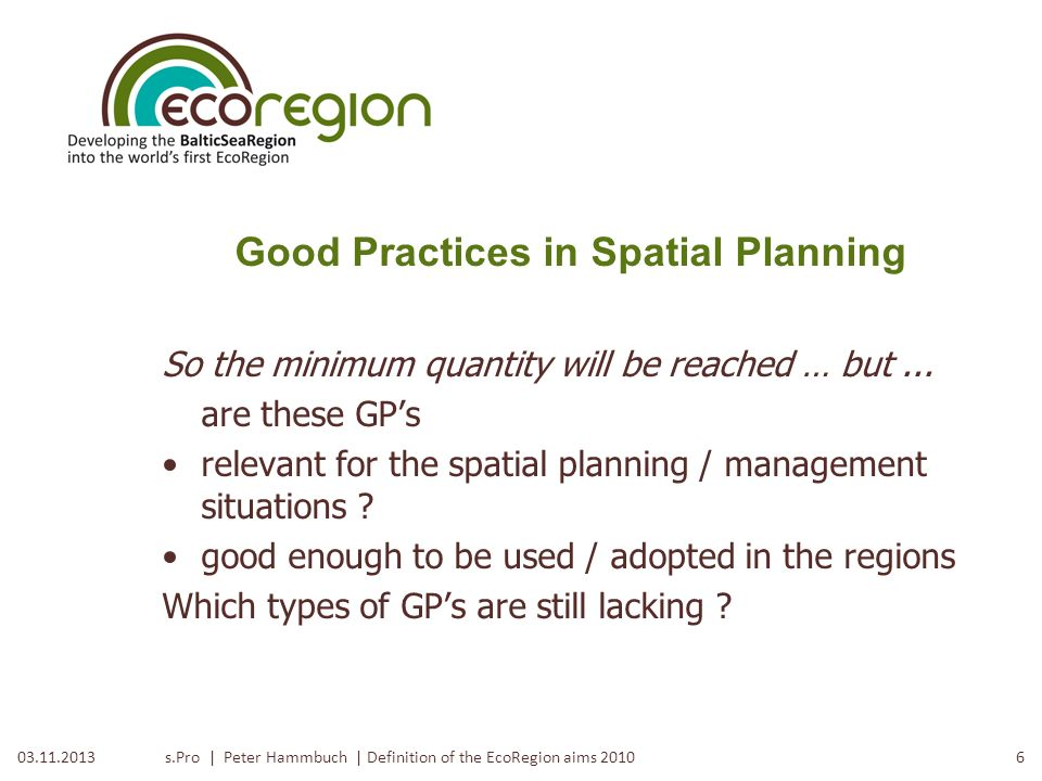 s.Pro | Peter Hammbuch | Definition of the EcoRegion aims 2010503.11.2013 Good Practices in Spatial Planning A list as of 2.06.2010, continued 14.Moto