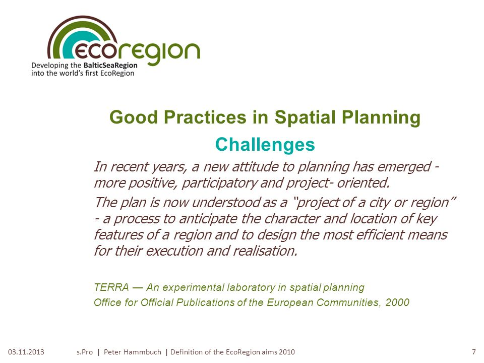s.Pro | Peter Hammbuch | Definition of the EcoRegion aims 2010603.11.2013 Good Practices in Spatial Planning So the minimum quantity will be reached …