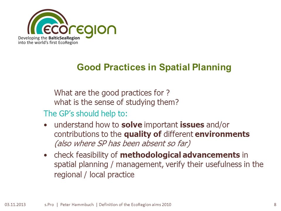 s.Pro | Peter Hammbuch | Definition of the EcoRegion aims 2010703.11.2013 Good Practices in Spatial Planning Challenges In recent years, a new attitud