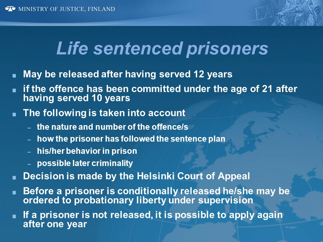 Life sentenced prisoners May be released after having served 12 years if the offence has been committed under the age of 21 after having served 10 yea