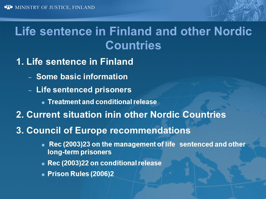 Life sentence in Finland and other Nordic Countries 1. Life sentence in Finland Some basic information Life sentenced prisoners Treatment and conditio