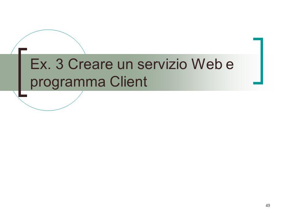 49 Ex. 3 Creare un servizio Web e programma Client