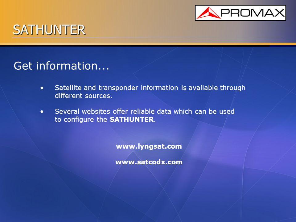 SATHUNTER Get information... Satellite and transponder information is available through different sources. Several websites offer reliable data which
