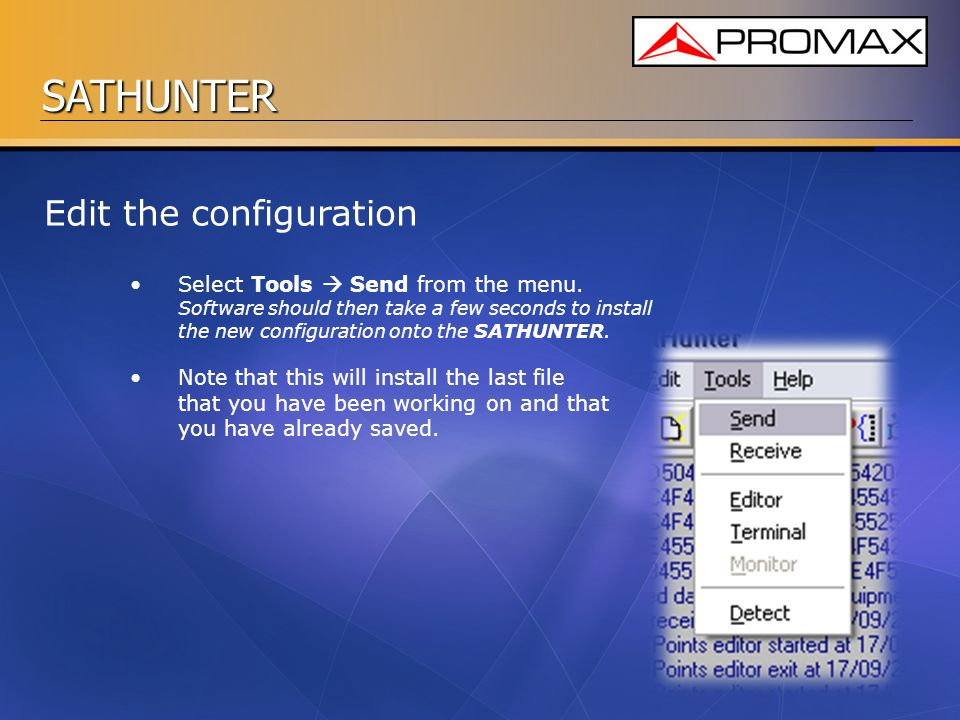 SATHUNTER Edit the configuration Select Tools Send from the menu. Software should then take a few seconds to install the new configuration onto the SA