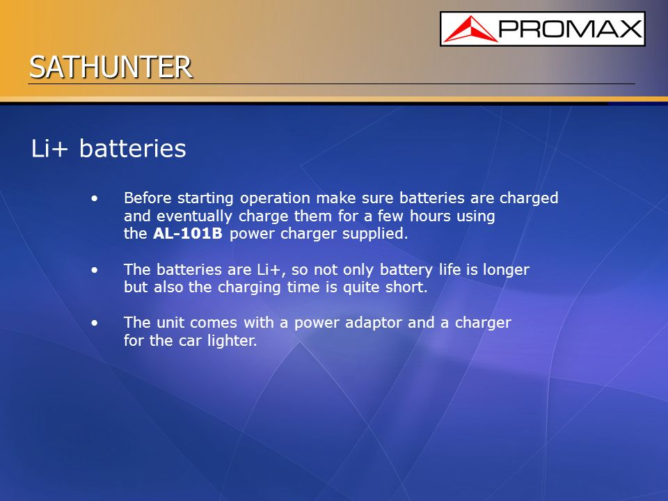 SATHUNTER Li+ batteries Before starting operation make sure batteries are charged and eventually charge them for a few hours using the AL-101B power c