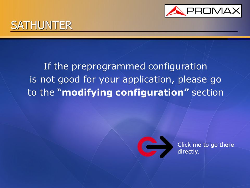 SATHUNTER If the preprogrammed configuration is not good for your application, please go to the modifying configuration section Click me to go there d