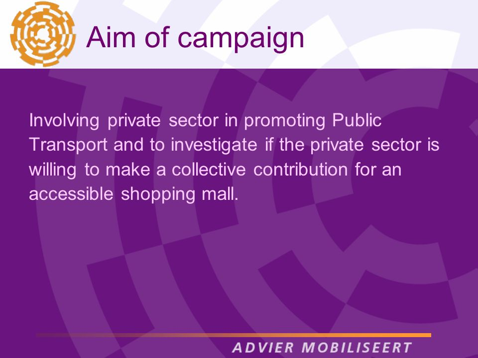 Aim of campaign Involving private sector in promoting Public Transport and to investigate if the private sector is willing to make a collective contribution for an accessible shopping mall.