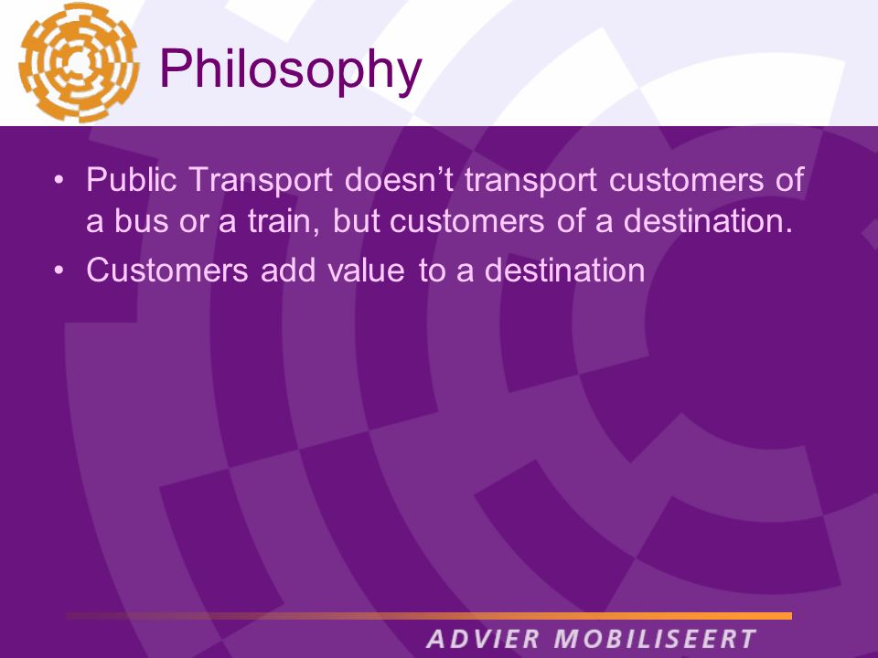 Philosophy Public Transport doesnt transport customers of a bus or a train, but customers of a destination. Customers add value to a destination