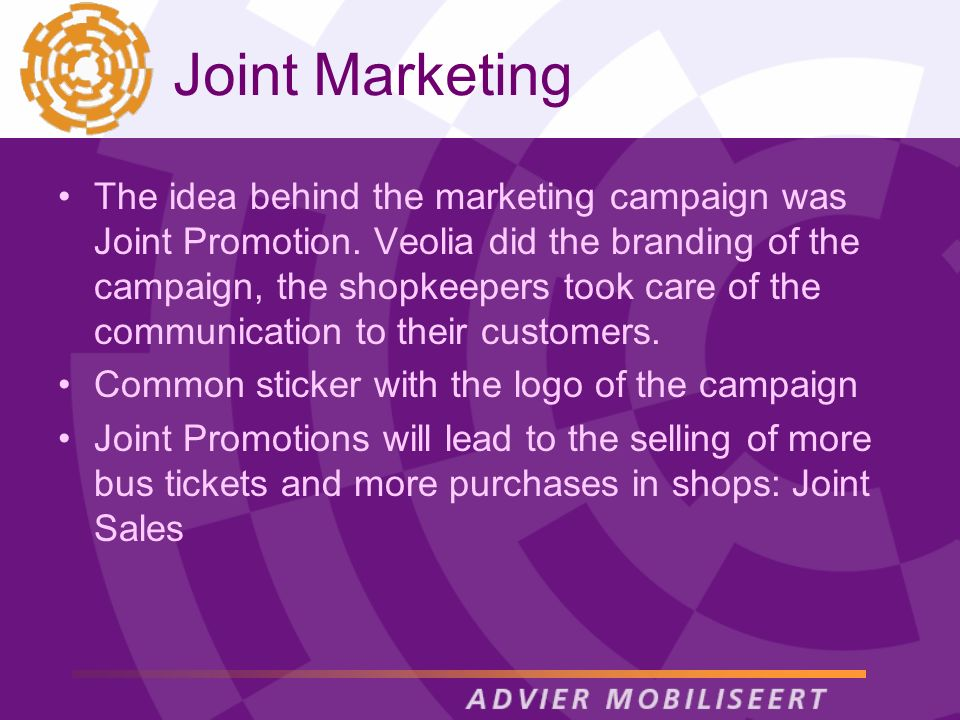 Joint Marketing The idea behind the marketing campaign was Joint Promotion. Veolia did the branding of the campaign, the shopkeepers took care of the